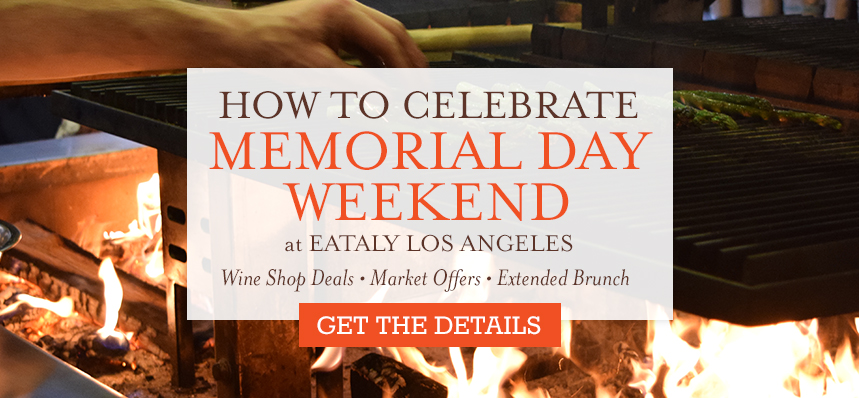 How to Celebrate Memorial Day Weekend at Eataly L.A.